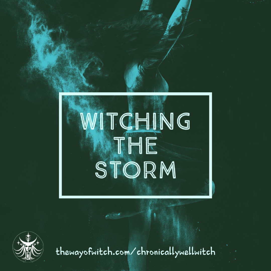 Chronically-Well Witch: Witching the Storm