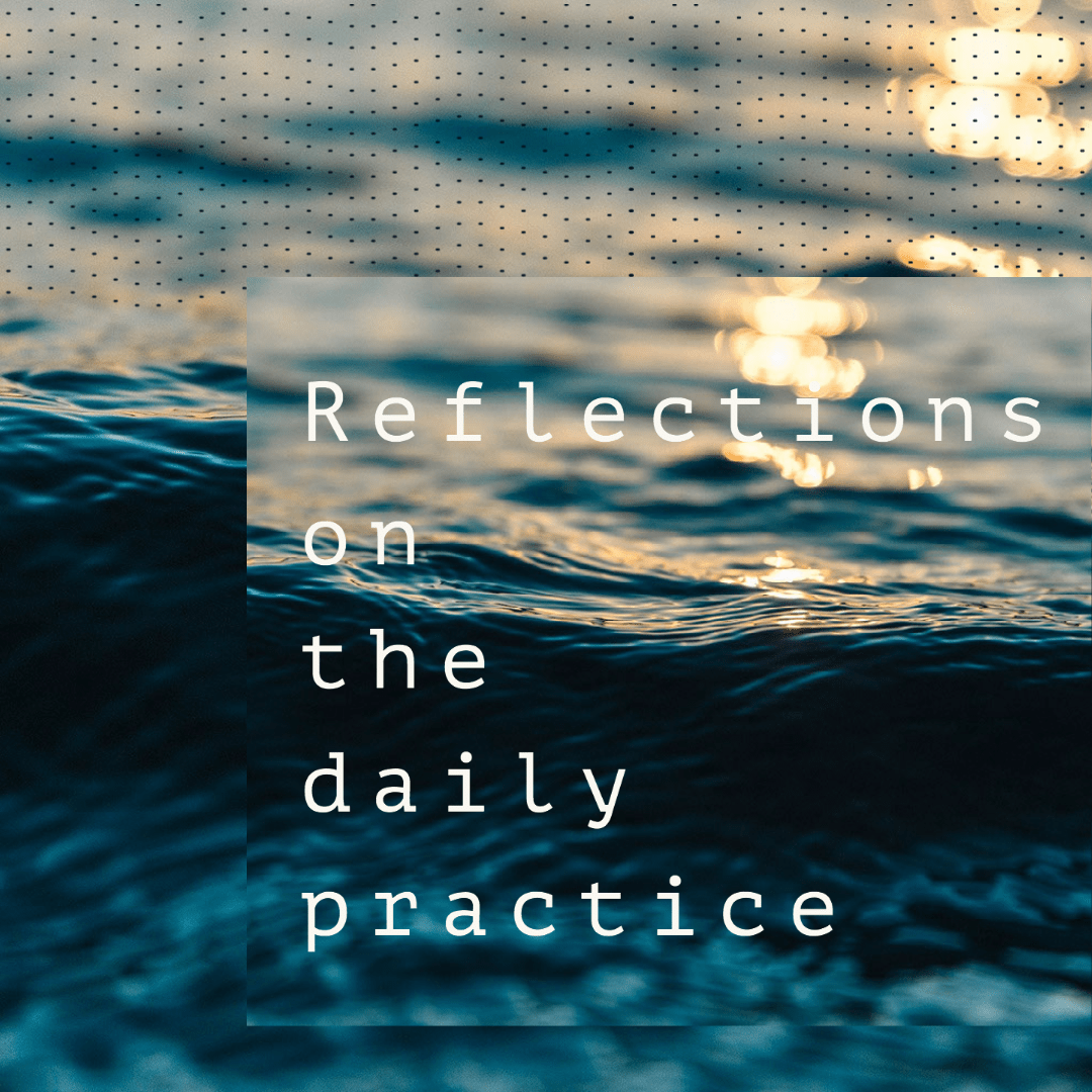 Reflections on the Daily Practice